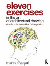 Eleven Exercises in the Art of Architectural Drawing: Slow-Food for the...