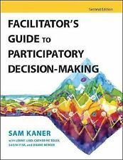 Facilitator's Guide to Participatory Decision-Making by Sam Kaner (2007,...