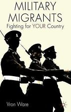 Military Migrants : Fighting for YOUR Country by Vron Ware (2012, Paperback)