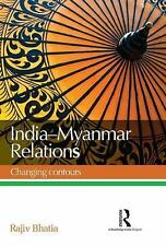 India--Myanmar Relations : Changing Contours by Rajiv Bhatia (2015, Hardcover)