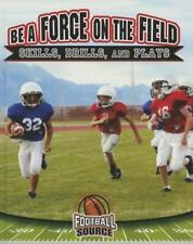 Be a Force on the Field: Skills, Drills, and Plays (Football Source)