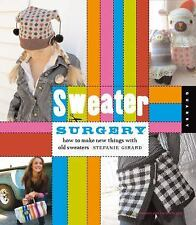 Sweater Surgery: How to Make New Things with Old Sweaters (Domestic Arts for Cr