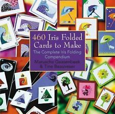 460 Iris Folded Cards to Make : The Complete Iris Folding Compendium by Tine...