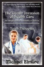 The Occult Invasion of Health Care: the Changing Face of Spirituality in Medicin