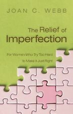 The Relief of Imperfection: For Women Who Try Too Hard to Make It All Just Right