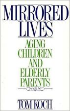Mirrored Lives: Aging Children and Elderly Parents, Koch, Tom, Good Book