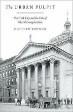 The Urban Pulpit: New York City and the Fate of Liberal Evangelicalism, Bowman,