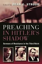 Preaching in Hitler's Shadow : Sermons of Resistance in the Third Reich...