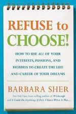 Refuse to Choose!: Use All of Your Interests, Passions, and Hobbies to Create th