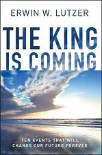 The King is Coming: Ten Events That Will Change Our Future Forever, Lutzer, Erwi