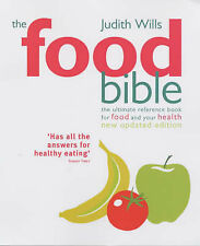 Judith Wills The Food Bible: The Ultimate Reference Book for Food and Your Healt