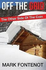 Off the Grid : The Other Side of the Coin by Mark Fontenot (2015, Paperback)