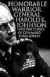 Honorable Warrior: General Harold K. Johnson and the Ethics of Command (Modern W