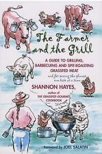 The Farmer and the Grill : A Guide to Grilling, Barbecuing and Spit-Roasting...