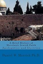 A Brief History of Messianic Jewish Faith : Apologetics and Doctrine by...