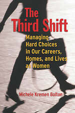 Good, The Third Shift: Managing Hard Choices in Our Careers, Homes, and Lives as
