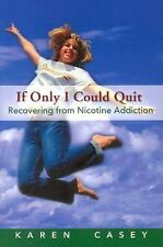 If Only I Could Quit: Recovering From Nicotine Addiction, Casey, Karen, Good Boo