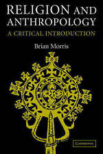 Religion and Anthropology: A Critical Introduction by Brian Morris...