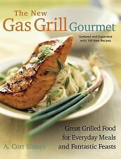New Gas Grill Gourmet: Great Grilled Food For Everyday Meals And Fantastic Feas