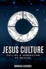 Jesus Culture : Calling a Generation to Revival by Banning Liebscher (2015,...