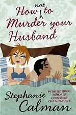 How Not to Murder Your Husband, Stephanie Calman, New Book