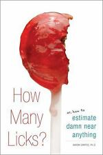 How Many Licks?: Or, How to Estimate Damn Near Anything - Santos, Aaron - Paperb