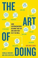 The Art of Doing : How Superachievers Do What They Do and How They Do It So...