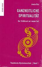 GANZHEITLICHE SPIRITUALITÄT - Der Schlüssel zur neuen Zeit - Armin Risi BUCH