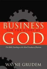 Business for the Glory of God: The Bible's Teaching on the Moral Goodness of Bu