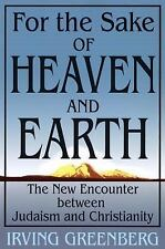 For The Sake Of Heaven And Earth: The New Encounter Between Judaism And Christia