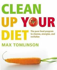 Clean Up Your Diet: The Pure Food Program to Cleanse, Energize and-ExLibrary