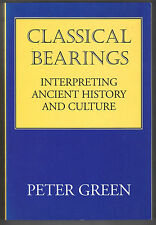 Classical Bearings - Interpreting Ancient History and Culture by Peter Green...