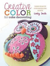 Creative Color for Cake Decorating: 20 New Projects from Bestselling Author Lind