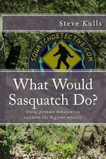 What Would Sasquatch Do? : Using Primate Behavior to Look at the Bigfoot...