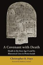 A Covenant with Death : Death in the Iron Age II and Its Rhetorical Uses in...