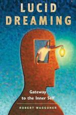 Lucid Dreaming : Gateway to the Inner Self by Robert L. Waggoner (2008,...