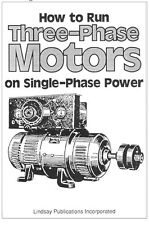 How to Run Three-Phase Motors on Single Phase Power (Lindsay how to book)