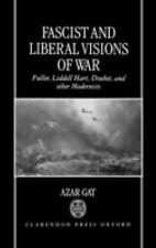Fascist and Liberal Visions of War: Fuller, Liddell Hart, Douhet, and Other Mode
