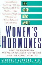 The Good News About Women's Hormones: Complete Information and Proven Solutions