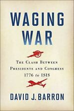 Waging War: The Clash Between Presidents and Congress 1776 to ISIS