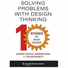 Solving Problems with Design Thinking: Ten Stories of What Works (Columbia Busin