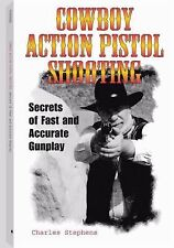 Cowboy Action Pistol Shooting: Secrets of Fast and Accurate Gunplay