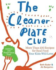 The Cleaner Plate Club: Raising Healthy Eaters One Meal at a Time -  Beth Bader,