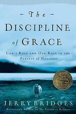 The Discipline of Grace: God's Role and Our Role in the Pursuit of Holiness by