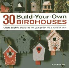 30 Build-Your-Own Birdhouses : Create Delightful Projects to Turn Your Garden...