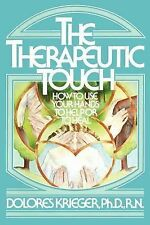The Therapeutic Touch: How to Use Your Hands to Help to Heal by Dolores...