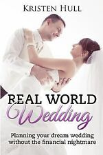 Real World Wedding: Planning Your Dream Wedding Without the Financial...