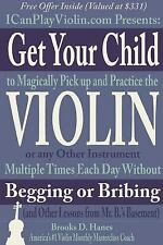 Get Your Child to Magically Pick Up and Practice the Violin or Any Other Instrum
