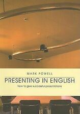 Presenting in English : How to Give Successful Presentations by Mark Powell...