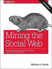 Mining the Social Web: Data Mining Facebook, Twitter, LinkedIn, Google+, GitHub